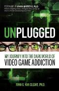 Unplugged My Journey into the Dark World of Video Game Addiction
