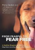 From Fearful to Fear Free A Positive Program to Free Your Dog from Anxiety Fears & Phobias