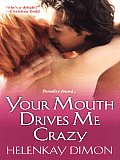 Your Mouth Drives Me Crazy