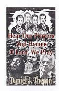 Hear Our Prayers and Hymns, O Lord, We Pray: Occasional Prayers. Invocations, Pastoral Prayers, Dedications of Offerings, Benedictions