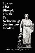 Learn the Simple Truth to Achieving Optimum Health