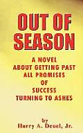 Out of Season: A Novel about Getting Past All Promises of Success Turning to Ashes