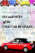 Ins and Outs of the Used Car Business: How to Buy Without Getting Screwed
