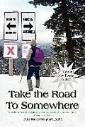 Take the Road To Somewhere: a collection of original poems, essays, prose, and short stories