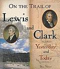 On the Trail of Lewis & Clark Yesterday & Today