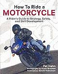 How to Ride a Motorcycle A Riders Guide to Strategy Safety & Skill Development