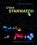Utah Starwatch The Essential Guide to Our Night Sky