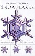 Ken Libbrechts Field Guide to Snowflakes