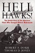 Hell Hawks The Untold Story of the American Fliers Who Savaged Hitlers Wehrmacht
