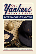Yankees Baseball Reader A Collection of Writings on the Games Greatest Dynasty
