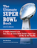 Ultimate Super Bowl Book A Complete Reference to the Stats Stars & Stories Behind Footballs Biggest Game & Why the Best Team Won Revised Edition