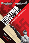 Fighting Hitlers Jets The American Aces Who Beat the Luftwaffe & Defeated Nazi Germany