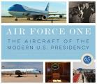 Air Force One The Aircraft of the Modern US Presidency