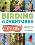 Audubon Birding Adventures for Kids Activities & Ideas for Watching Feeding & Housing Our Feathered Friends