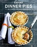 Savory Dinner Pies: More Than 80 Delicious Recipes from Around the World