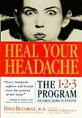 Heal Your Headache The 1 2 3 Program for Taking Charge of Your Pain