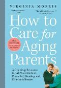 How to Care for Aging Parents 3rd Edition A One Stop Resource for All Your Medical Financial Housing & Emotional Issues