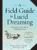 Field Guide to Lucid Dreaming Mastering the Art of Oneironautics