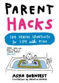 Parent Hacks: 153 Genius Shortcuts for Life with Kids