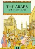 Arabs In The Golden Age Peoples Of The Past