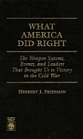 What America Did Right: The Weapon Systems, Events, and Leaders That Brought Us to Victory in the Cold War