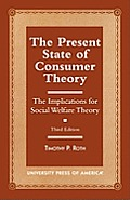 The Present State of Consumer Theory: The Implications for Social Welfare Theory, Third Edition
