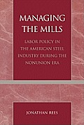 Managing the Mills: Labor Policy in the American Steel Industry During the Nonunion Era