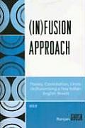 Infusion Approach Theory Contestation Limits InFusionising a Few Indian English Novels