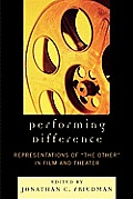 Performing Difference: Representations of the Other in Film and Theatre