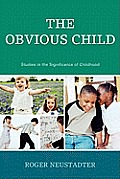 The Obvious Child: Studies in the Significance of Childhood
