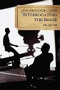 Interrogating the Image: Movies and the World of Film and Television