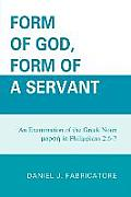 Form of God, Form of a Servant: An Examination of the Greek Noun Morphe in Philippians 2:6-7