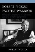 Robert Pickus, Pacifist Warrior: Advocate of Representative Democracy, Developer of a Strategy of Peace