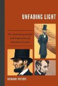 Unfading Light: The Sustaining Insight and Inspiration of Abraham Lincoln