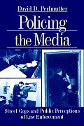 Policing the Media: Street Cops and Public Perceptions of Law Enforcement