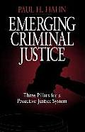 Emerging Criminal Justice: Three Pillars for a Proactive Justice System