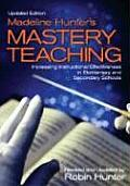 Madeline Hunter′s Mastery Teaching: Increasing Instructional Effectiveness in Elementary and Secondary Schools
