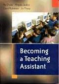 Becoming a Teaching Assistant: A Guide for Teaching Assistants and Those Working with Them
