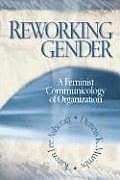 Reworking Gender: A Feminist Communicology of Organization
