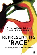 Representing Race: Racisms, Ethnicity and the Media