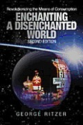 Enchanting a Disenchanted World Revolutionizing the Means of Consumption