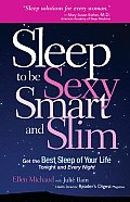 Sleep to Be Sexy Smart & Slim Get the Best Sleep of Your Life Tonight & Every Night