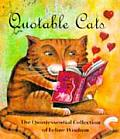 Quotable Cats The Quintessential Collection of Feline Wisdom