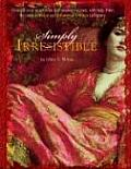 Simply Irresistible Unleash Your Inner Siren & Mesmerize Men with Help from the Most Famous & Infamous Women in History