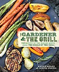 Gardener & the Grill The Bounty of the Garden Meets the Sizzle of the Grill