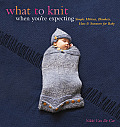 What to Knit When Youre Expecting Simple Mittens Blankets Hats & Sweaters for Baby