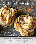 Gluten Free Pasta More Than 100 Fast & Flavorful Recipes with Low & No Carb Options