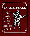 Shakespeare The Bards Guide to Abuses & Affronts