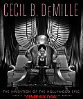 Cecil B DeMille The Invention of the Hollywood Epic