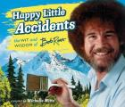 Happy Little Accidents The Wit & Wisdom of Bob Ross